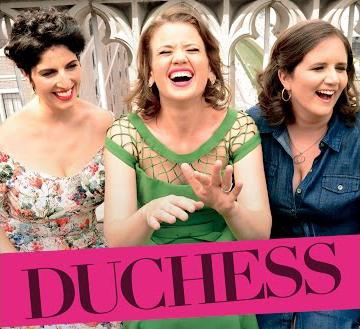Duchess featuring Amy Cervini, Hilary Gardner & Melissa Stylianou.